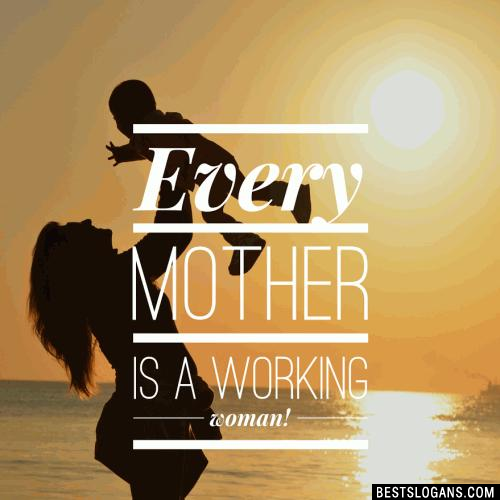 Every mother is a working woman!
