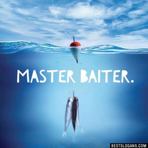 Master baiter.