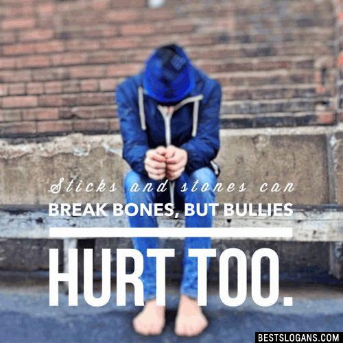 Sticks and stones can break my bones, but bullies hurt too.