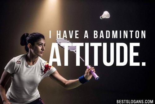 I have a BADminton attitude.