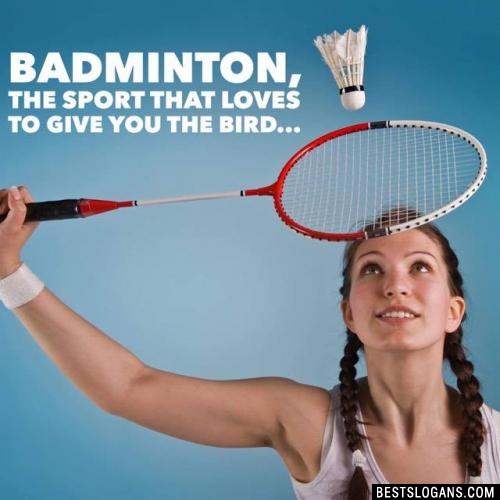 Badminton, the sport that loves to give you the bird...