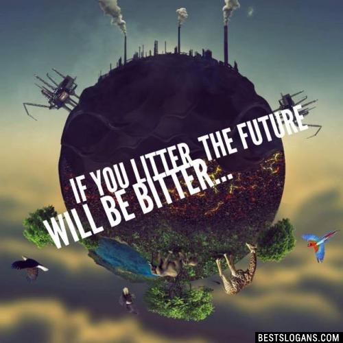 If you litter, the future will be bitter...