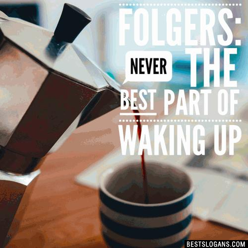 Folgers: Never the best part of waking up.