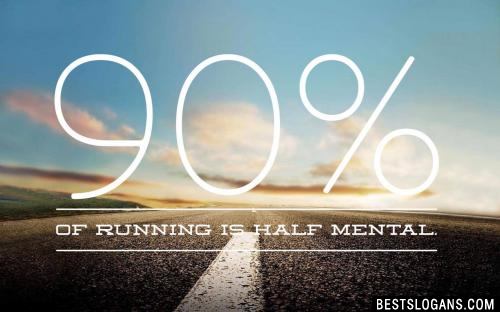 90% of running is half mental.