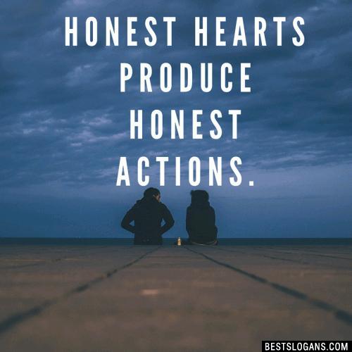 Honest hearts produce honest actions.
