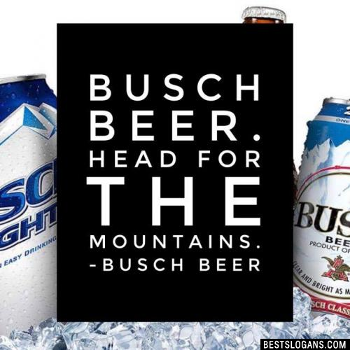 Busch Beer. Head for the mountains.
