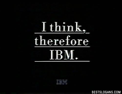 I think, therefore IBM.