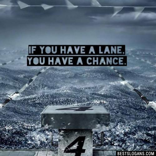 If you have a lane, you have a chance.