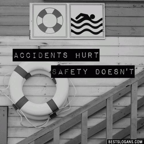 Accidents hurt, Safety doesnt.