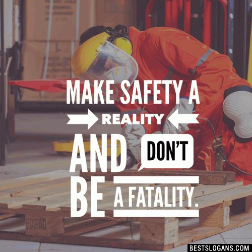 Make safety a reality and don't be a fatality