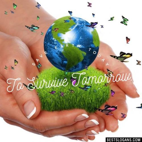 Save earth today to survive tomorrow.