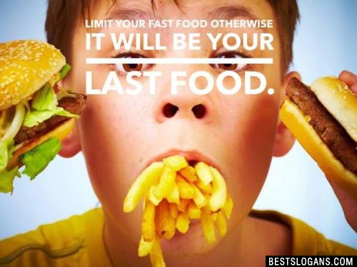Limit your fast food otherwise it will be your last food.