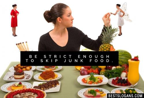 Be strict enough to skip junk food.