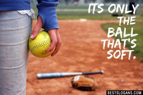 It's only the ball that's soft.