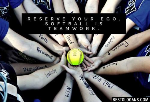 Reserve your Ego. Softball is Teamwork.