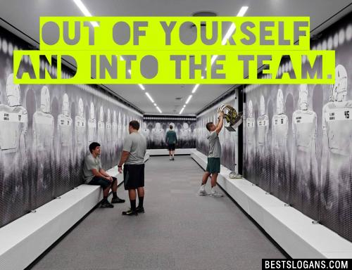 Out of yourself and into the TEAM.