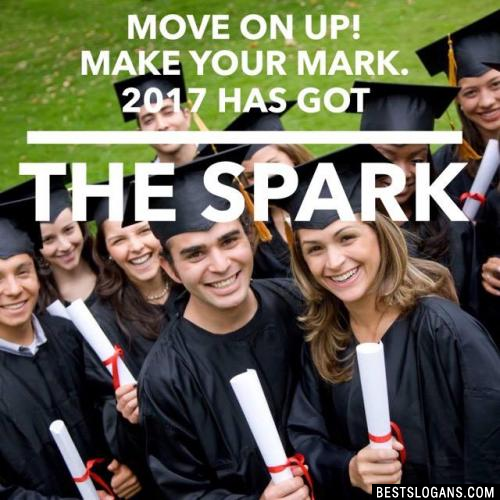 Move on up! Make your mark. 2017 has got the Spark