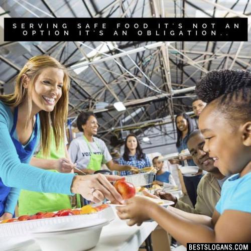 Serving safe food it's not an option it's an obligation..