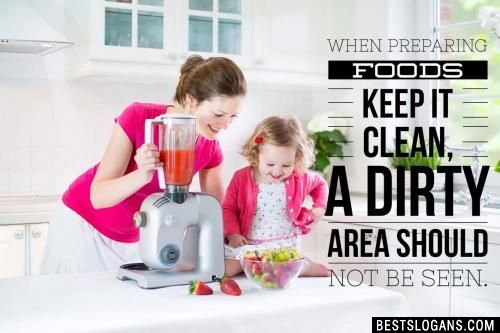 When preparing foods keep it clean, a dirty area should not be seen.