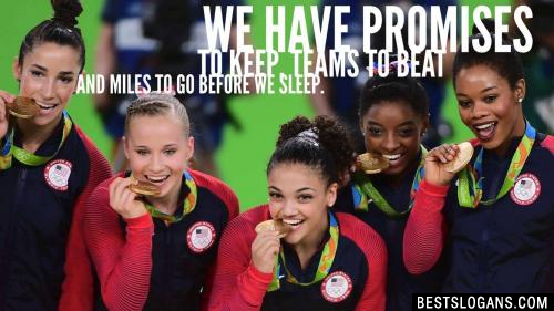We have promises to keep, teams to beat and miles to go before we sleep.