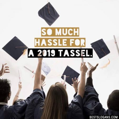 So much hassle for a 2019 tassel.