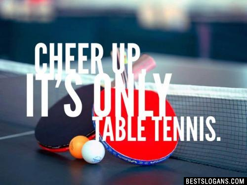 Cheer up, it's only table tennis.