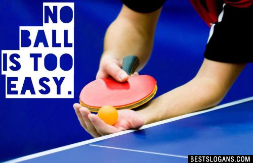 No ball is TOO Easy.