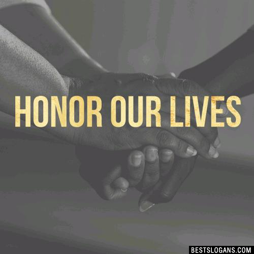 Honor our lives.