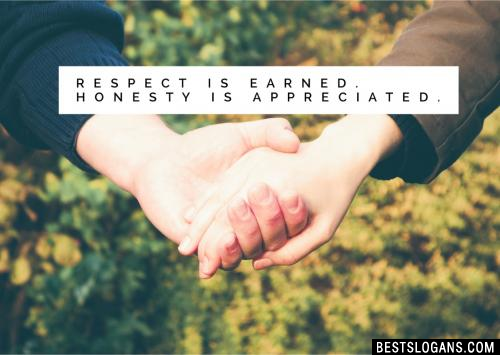 Respect is earned. Honesty is appreciated.