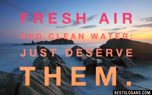 Fresh air and clean water; just deserve them
