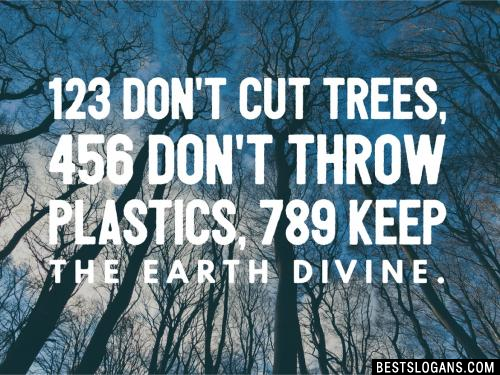123 don't cut trees, 456 don't throw plastics, 789 keep the Earth divine.