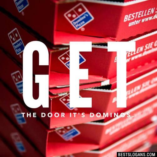Get the door it's dominos.