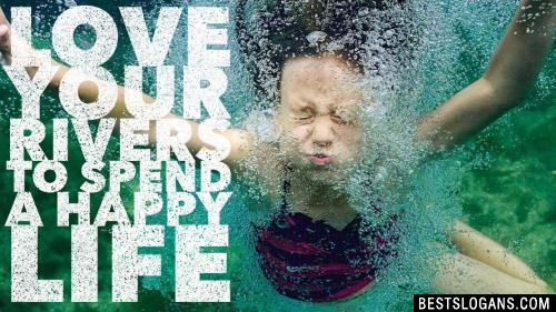 Love your rivers to spend a happy life
