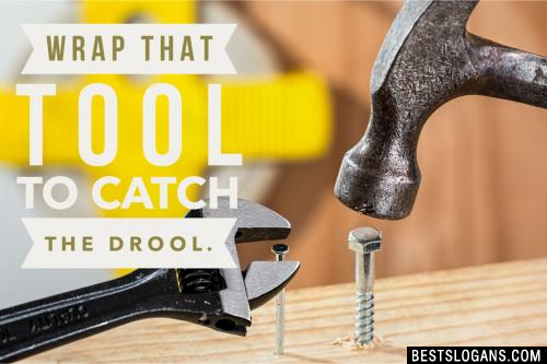 Wrap that tool to catch the drool.