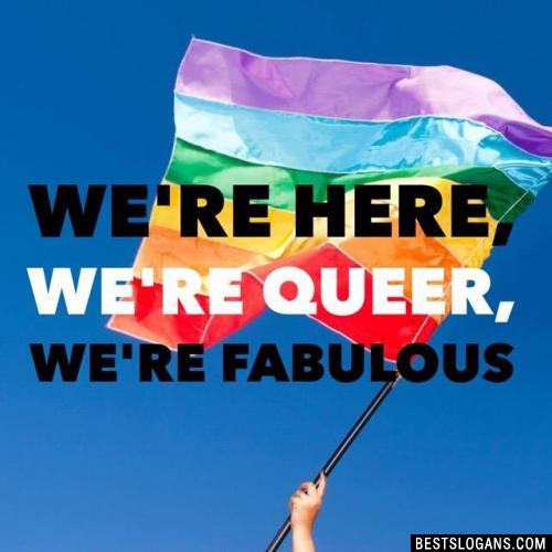 We're here, we're queer, we're fabulous