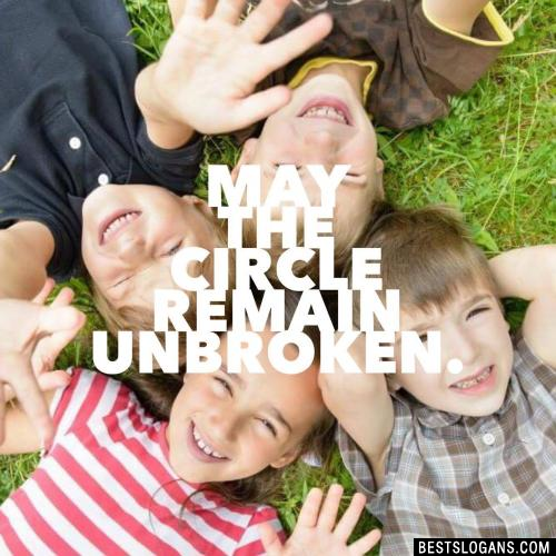 May the circle remain unbroken.