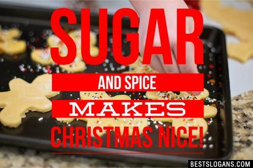 Sugar and spice makes Christmas nice!