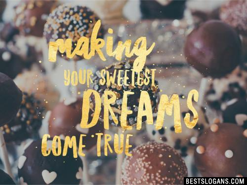 Making your sweetest dreams come true.