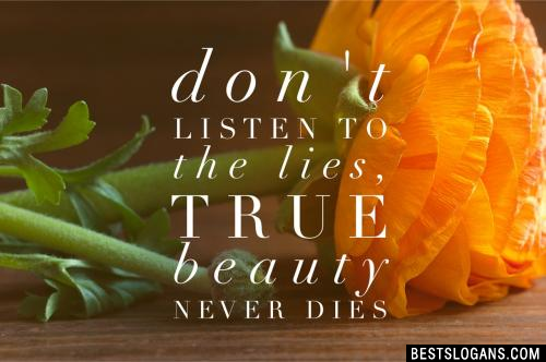 Don't listen to the lies, true beauty never dies