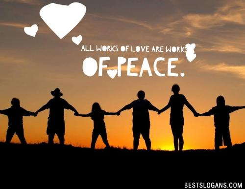 All works of love are works of peace.