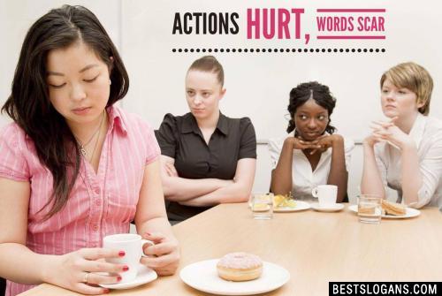 Actions hurt, Words scar