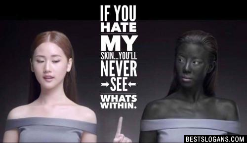 If you hate my skin...you'll never see whats within.