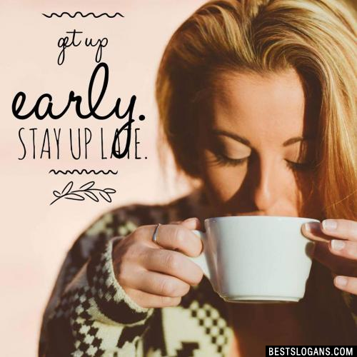 Get up early. Stay up late.