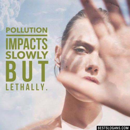 Pollution impacts slowly but lethally.