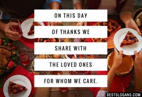 On this day of thanks we share with the loved ones for whom we care.