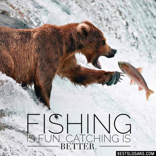 Fishing is fun...catching is better.