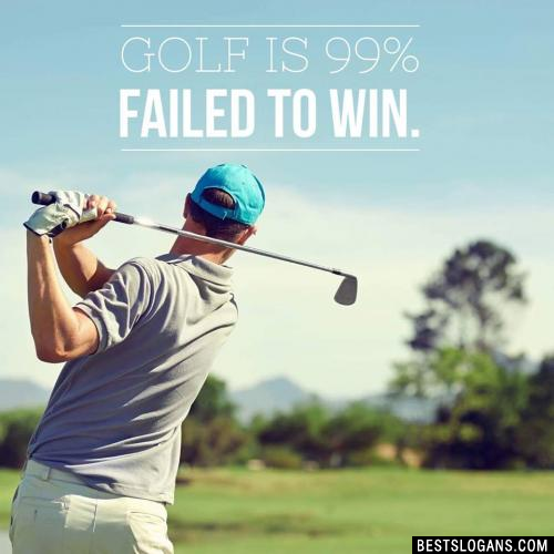 Golf is 99% failed to win.