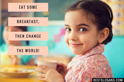 Eat some breakfast, then change the world!