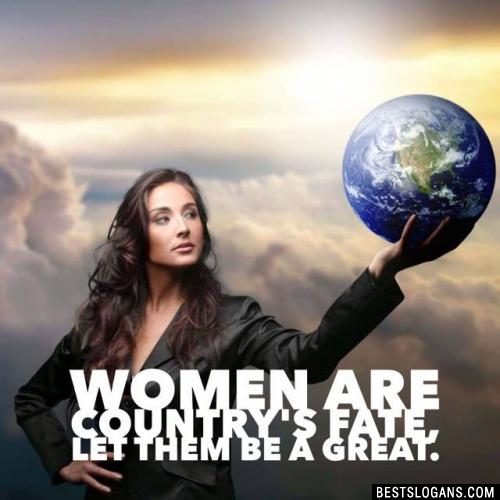 Women are country's fate, let them be a great.