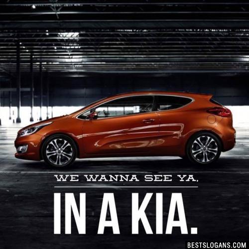 We wanna see ya, in a Kia.